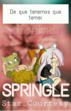 De que tenemos que temer?...[Springle] [#SickFNAFHS] by V4L3_1010