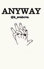 Anyway by Ksvabova