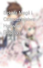 Szkołą Magii i Czarodziejstwa Hogwart [Zapisy} by Czytajka2009