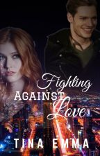 Fighting against love|Clace| by TinaEmma