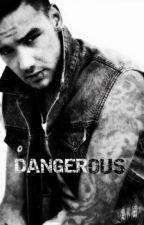 Dangerous. by liammybabe