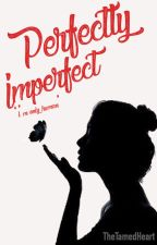 Perfectly Imperfect by TheTamedHeart