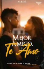 Mejor Amigo, TE AMO© [AP #1] #ClichéAwards2017 #WildAwards  by AnaPau755