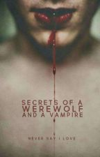 Secrets of a werewolf and a vampire ~ Jet Crew by never_say_i_love