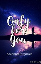 Only for You by Anishabunnylove
