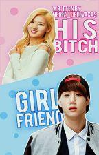 His Bitch Girlfriend | ✓ (ITBM season 2) by Neriz__DellvaCas