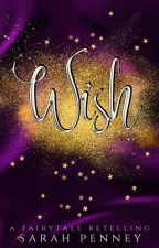 Wish: A Fairytale Retelling by Pennywithaney