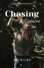 Chasing that Billionaire (Completed) by Gelailah