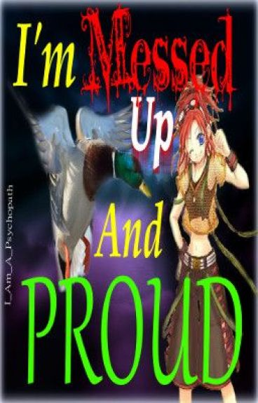 I'm Messed Up and Proud! [A Special Naruto FanFic] Book 1 by I_am_a_psychopath