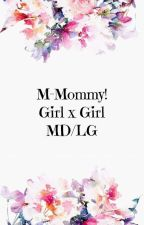 M-Mommy! | Girl x girl [MD/LG]  by littlemaisy