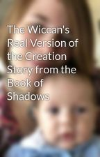 The Wiccan's Real Version of the Creation Story from the Book of Shadows by NightPriestess