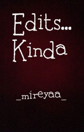 Edits... kinda by _mireyaa_