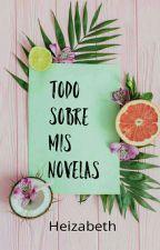 Todo Sobre Mis Novelas  by Heizabeth