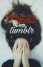 frases tumblr? by 4ntt0b3l3n