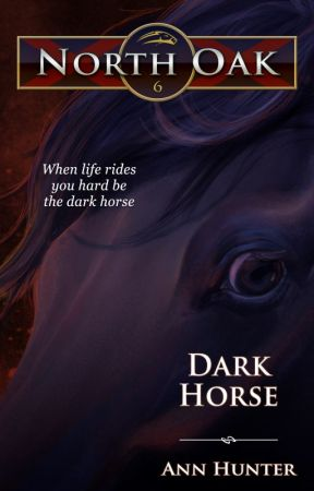 North Oak, Book 6-- DARK HORSE by AnnHunter82