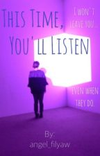 This Time, You'll Listen by angel_filyaw