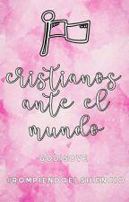 Cristianos ante el Mundo by GodIsove