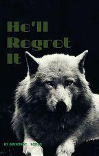 He'll Regret It! by Arikonae_books