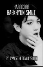 hardcore baekhyun smut by aestheticallygoth
