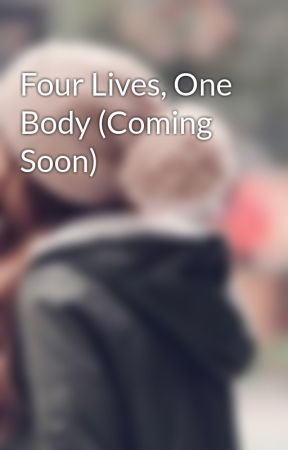 Four Lives, One Body (Coming Soon) by xOneDirectionLoverx