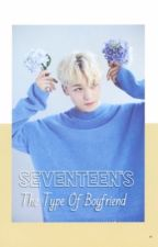 [Seventeen's] The Type Of Boyfriend  by chathun