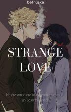 Strange Love. |AU| [+18] by bethuska