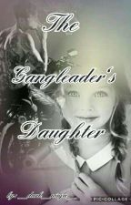 The Gangleaders Daughter by __dark__ninja__