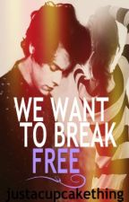 We Want To Break Free ❤ (Sequel to IWTBF) by justacupcakething
