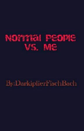 Normal People Vs. Me by DarkiplierFischBach