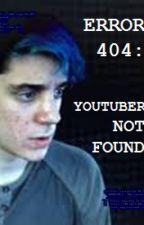 Error 404: YouTuber Not Found | BlankGameplays Fanfic by friendlyeinzelganger