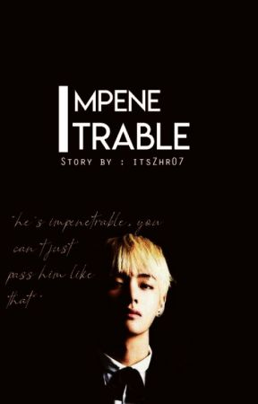 IMPENETRABLE (K.th x readers) -BTS INCLUDED- by itsZhr07