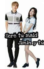 Seré tú Maid (JIMIN Y TÚ)♡ (BTS) by httpxxjiminnie