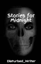 Stories for Midnight by Disturbed_Writer