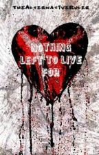 Nothing Left to Live For by TheAlternativeRuler