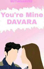You're mine (DAVARA) by MutiaraANVRD