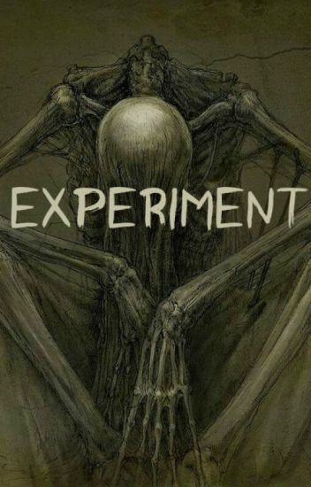 [COMPLETE!] Experiment [Creepypasta x Reader]