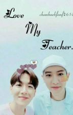 Love My Teacher ↔ChanBaek↔ by chanbaekfanfic614
