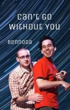 Can't Go Without You (Bennoda) by lootybooty_