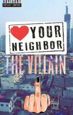 Your Neighbor, The Villain  by trulyupsetting