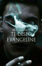Te deseo Evangeline. |PROXIMAMENTE| by Brisselankk