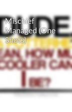 Mischief Managed (One Shots) by FandomFanFictions1