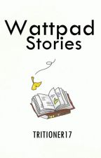 Wattpad Stories by Tritioner17