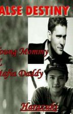 FALSE DESTINY 2 (Young Mommy And Mafia Daddy) by Harazuki