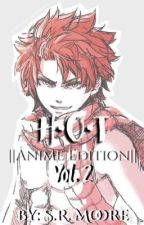 H•O•T ||Anime Edition|| Vol. 2 (Completed) by Sm00re