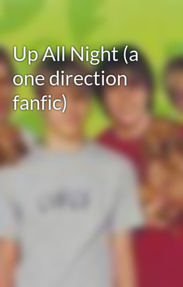 Up All Night (a one direction fanfic) by IzaMcFlygirl