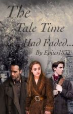 The Tale Time Had Faded... by Epius1832