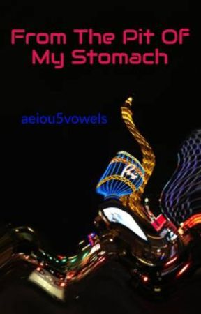 From The Pit Of My Stomach by aeiou5vowels