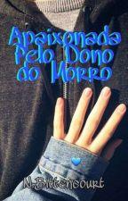 Apaixonada Pelo Dono Do Morro  by Sad_Gilr_Mikaelson
