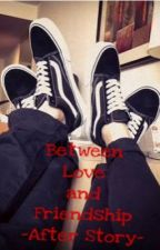 Between Love and Friendship -After Story- by YES_AnDi48