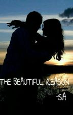 The Beautiful Reason (Slow Updates) by Sia26_writes